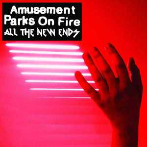 'All The New Ends' by Amusement Parks On Fire