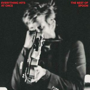 'Everything Hits At Once: The Best Of Spoon' by Spoon