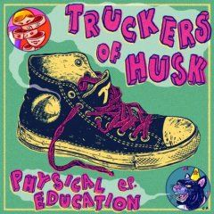Physical Education by Truckers Of Husk
