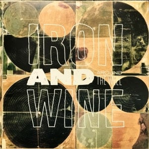 Around the Well by Iron and Wine