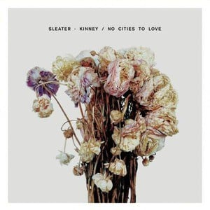 'No Cities To Love' by Sleater-Kinney