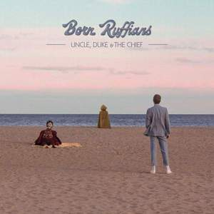 'Uncle, Duke & The Chief' by Born Ruffians