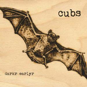 'Darkr Earlyr' by Cubs