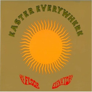 'Easter Everywhere' by 13th Floor Elevators