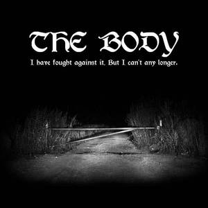 'I Have Fought Against It, But I Can't Any Longer' by The Body