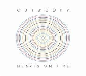 Hearts On Fire by Cut Copy
