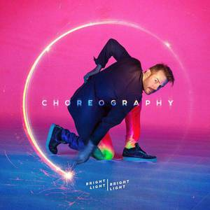 'Choreography' by Bright Light Bright Light