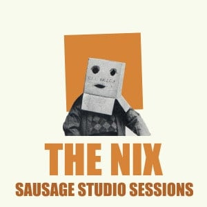 'Sausage Studio Sessions' by The Nix