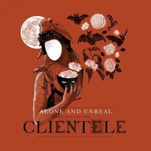 'Alone & Unreal: The Best Of The Clientele' by The Clientele