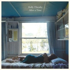 'After a Time' by Holly Throsby