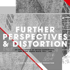 'Further Perspectives & Distortion – An Encyclopedia of British Experimental and Avant-Garde Music 1976-1984' by Various