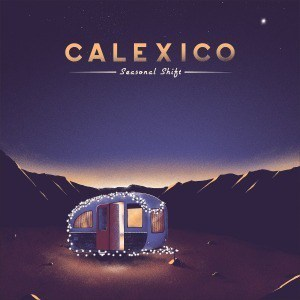 'Seasonal Shift' by Calexico
