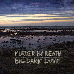 'Big, Dark Love' by Murder By Death