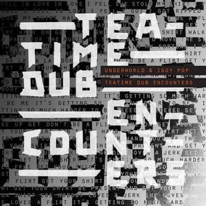 'Teatime Dub Encounters' by Underworld & Iggy Pop
