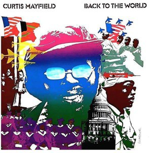 'Back To The World' by Curtis Mayfield