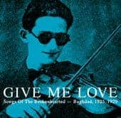 Give Me Love - Songs Of The Broken Hearted - Baghdad, 1925-1929 by Various