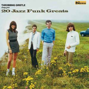 '20 Jazz Funk Greats' by Throbbing Gristle