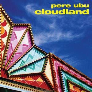 'Cloudland' by Pere Ubu