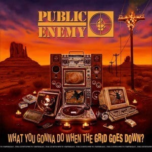 'What You Gonna Do When the Grid Goes Down' by Public Enemy