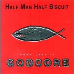 'Some Call It Godcore' by Half Man Half Biscuit