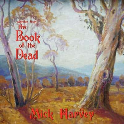 'Sketches From The Book Of The Dead' by Mick Harvey