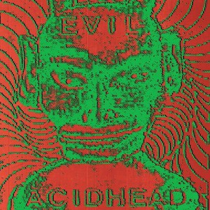 'In The Name Of All That Is Unholy' by Evil Acidhead