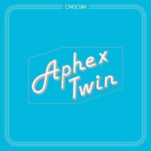 'Cheetah' by Aphex Twin