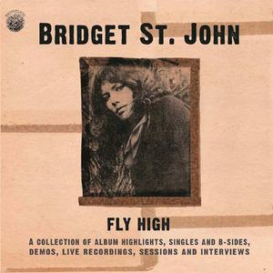 'Fly High - A Collection Of Album Highlights, Singles and B Sides, Demos, Live Recordings, Sessions and Interviews' by Bridget St. John