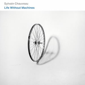 'Life Without Machines' by Sylvain Chauveau
