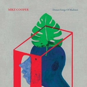 'Distant Songs Of Madmen' by Mike Cooper