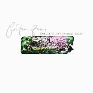 Lullabies To Violaine Vol 1 by Cocteau Twins