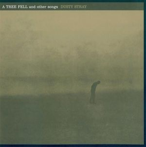 'A Tree Fell And Other Songs' by Dusty Stray