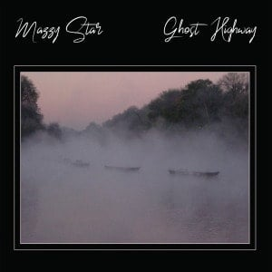 'Ghost Highway' by Mazzy Star