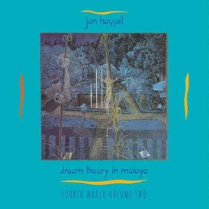 'Dream Theory In Malaya (Fourth World Volume Two)' by Jon Hassell
