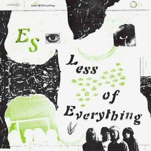 'Less Of Everything' by Es