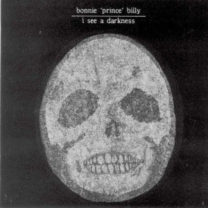 'I See A Darkness' by Bonnie Prince Billy