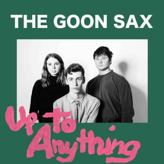 'Up To Anything' by The Goon Sax