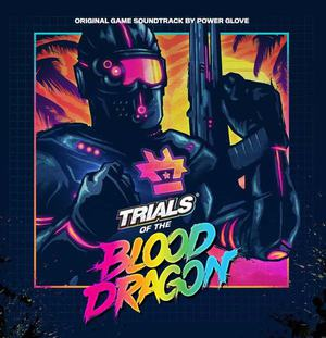 'Trials Of The Blood Dragon (Original Game Soundtrack)' by Power Glove