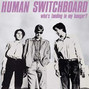 'Who's Landing In My Hangar?' by Human Switchboard