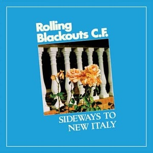 'Sideways to New Italy' by Rolling Blackouts Coastal Fever