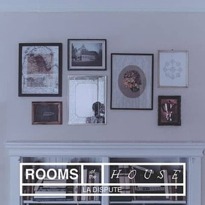 'The Rooms Of The House' by La Dispute