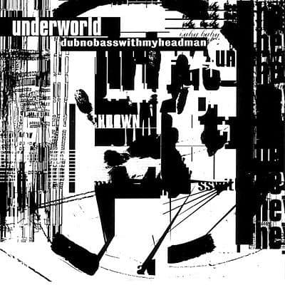 'Dubnobasswithmyheadman' by Underworld