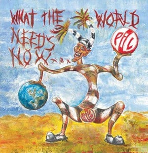'What The World Needs Now' by Public Image Limited