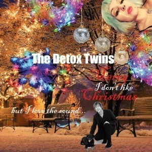 'I Don't Like Christmas (But I Love The Sound)' by The Detox Twins