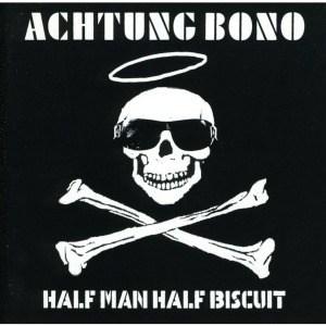 'Achtung Bono' by Half Man Half Biscuit