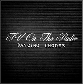 Dancing Choose by TV On The Radio