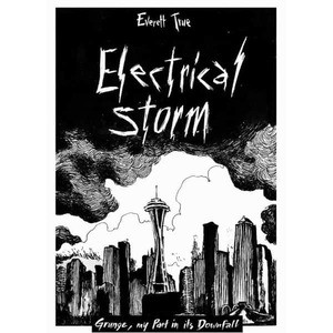 'The Electrical Storm (Grunge: My Part in its Downfall)' by Everett True