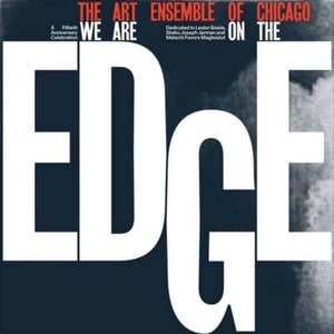 'We Are On The Edge: A 50th Anniversary Celebration' by Art Ensemble Of Chicago