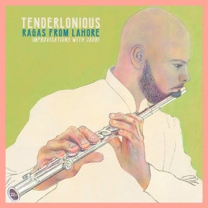 'Ragas from Lahore - Improvisations with Jaubi' by Tenderlonious