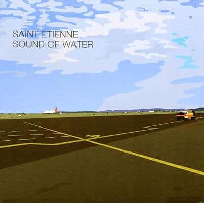 'Sound Of Water' by Saint Etienne